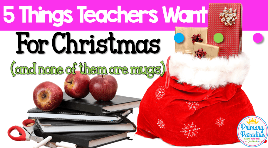 5 Things Every Teacher Wants for Christmas